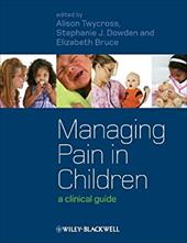 Managing Pain in Children: A Clinical Guide - Twycross, Alison / Dowden, Stephanie / Bruce, Elizabeth