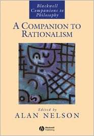 A Companion to Rationalism - Alan Nelson (Editor)