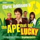 Chris Addison's, the Ape That Got Lucky - BBC; Chris Addison; Chris Addison; Dan Tetsell