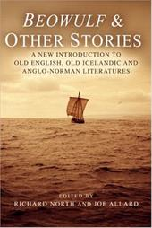 Beowulf & Other Stories: A New Introduction to Old English, Old Icelandic and Anglo-Norman Literatures - North, Richard / Allard, Joe
