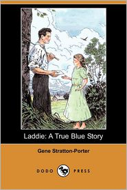 Laddie: A True Blue Story - Gene Stratton-Porter