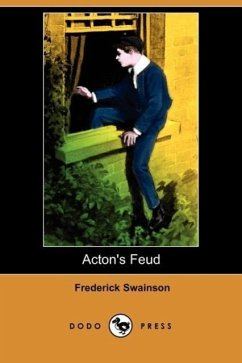 Acton's Feud (Illustrated Edition) (Dodo Press) - Swainson, Frederick