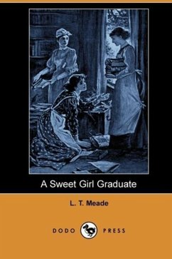 A Sweet Girl Graduate (Dodo Press) - Meade, L. T.