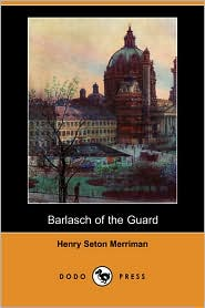 Barlasch Of The Guard - Henry Seton Merriman
