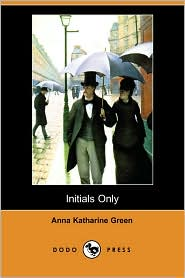 Initials Only - Anna Katharine Green