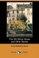 Old Stone House and Other Stories (Dodo Press) - Anna Katharine Green