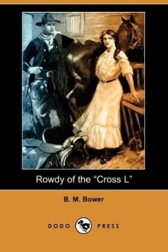Rowdy of the Cross L (Dodo Press) - Bower, B. M.