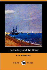 The Battery And The Boiler (Dodo Press) - Robert Michael Ballantyne