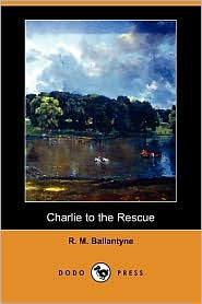 Charlie To The Rescue - Robert Michael Ballantyne