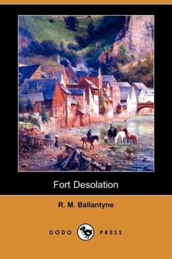 Fort Desolation (Dodo Press) - Ballantyne, Robert Michael