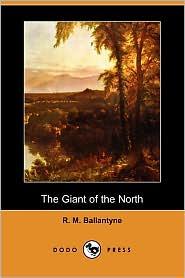 The Giant of the North (Dodo Press) - Robert Michael Ballantyne