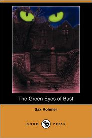 The Green Eyes Of Bast - Sax Rohmer