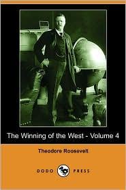 The Winning of the West - Volume 4 (Dodo Press) - Theodore Roosevelt