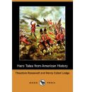 Hero Tales from American History (Dodo Press) - Theodore IV Roosevelt