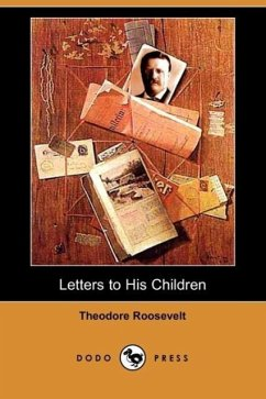 Letters to His Children (Dodo Press) - Roosevelt, Theodore IV
