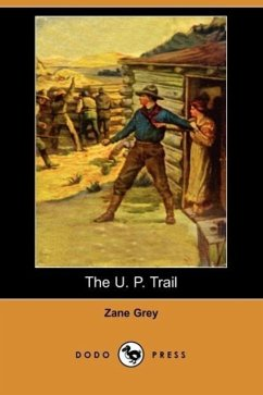 The U. P. Trail (Dodo Press) - Grey, Zane