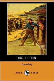The U. P. Trail (Dodo Press) - Zane Grey