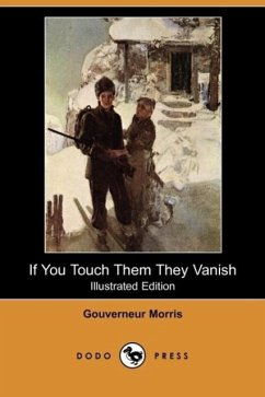 If You Touch Them They Vanish (Illustrated Edition) (Dodo Press) - Morris, Gouverneur