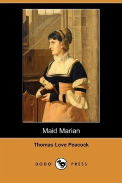 Maid Marian (Dodo Press) - Peacock, Thomas Love