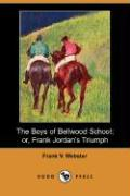 The Boys of Bellwood School; Or, Frank Jordan's Triumph (Dodo Press)
