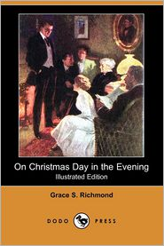On Christmas Day In The Evening (Illustrated Edition) - Grace S. Richmond