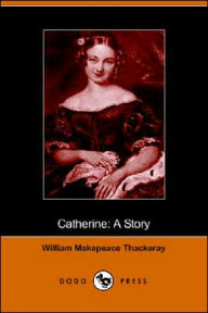 Catherine: A Story - William Makepeace Thackeray