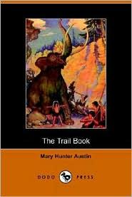 The Trail Book (Dodo Press) - Mary Hunter Austin