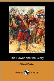The Power and the Glory - Gilbert Parker
