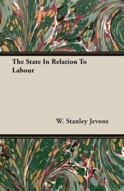 The State In Relation To Labour - Jevons, W. Stanley