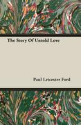 Ford, Paul Leicester: The Story Of Untold Love