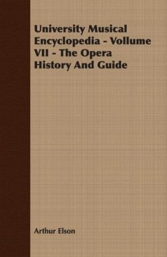 University Musical Encyclopedia - Vollume VII - The Opera History And Guide - Elson, Arthur