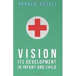 Vision - Its Development in Infant and Child - Arnold Gesell
