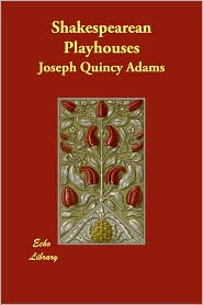 Shakespearean Playhouses - Joseph Quincy Adams