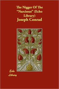 The Nigger Of The Narcissus (Echo Library) - Joseph Conrad