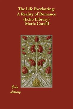 The Life Everlasting: A Reality of Romance (Echo Library) - Corelli, Marie