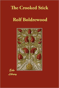 The Crooked Stick Rolf Boldrewood Author