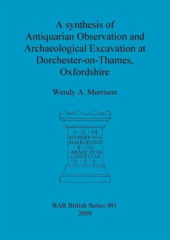 A synthesis of Antiquarian Observation and Archaeological Excavation at Dorchester-on-Thames, Oxfordshire - Morrison, Wendy A.