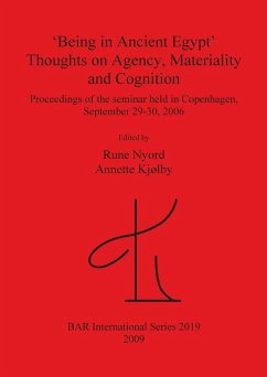 Being in Ancient Egypt: Thoughts on Agency, Materiality and Cognition - Herausgeber: Nyord, Rune Kjolby, Annette