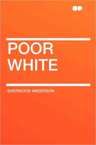 Poor White - Sherwood Anderson