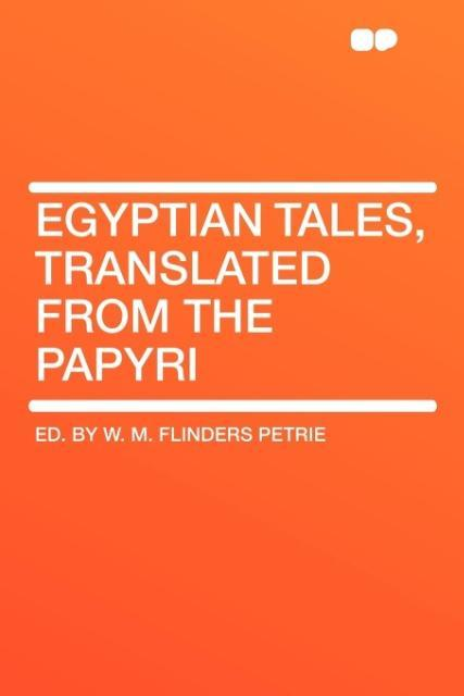 Egyptian Tales, Translated from the Papyri als Taschenbuch von Ed By W. M. Flinders Petrie
