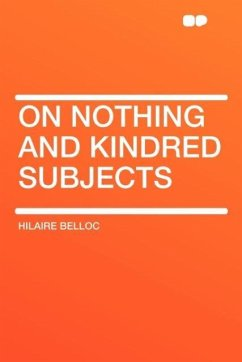 On Nothing and Kindred Subjects - Belloc, Hilaire