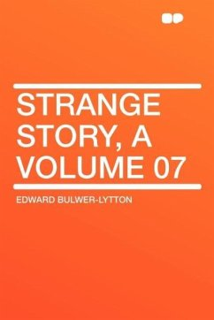 Strange Story, a Volume 07 - Lytton, Edward Bulwer Lytton Bulwer-Lytton, Edward