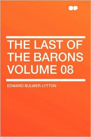 The Last Of The Barons Volume 08 - Edward Bulwer-Lytton