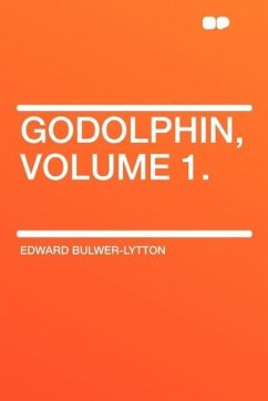 Godolphin, Volume 1. - Lytton, Edward Bulwer Lytton Bulwer-Lytton, Edward