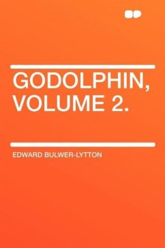 Godolphin, Volume 2. - Lytton, Edward Bulwer Lytton Bulwer-Lytton, Edward