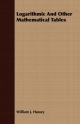 Logarithmic And Other Mathematical Tables - William J. Hussey