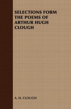 Selections Form the Poems of Arthur Hugh Clough - Clough, Arthur Hugh A. H. Clough