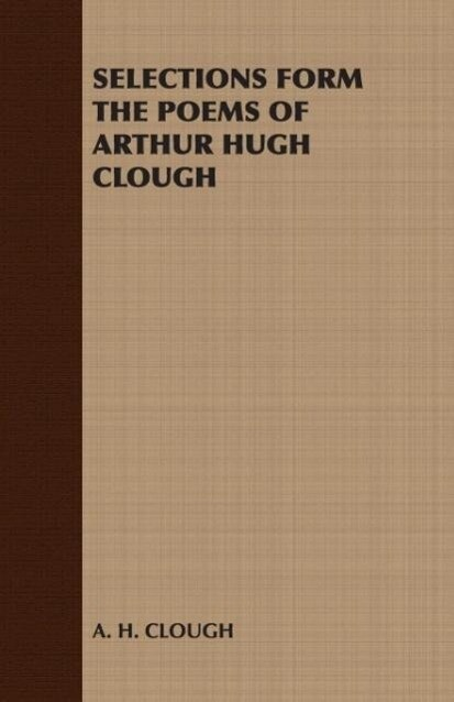 Selections Form the Poems of Arthur Hugh Clough als Taschenbuch von Arthur Hugh Clough, A. H. Clough