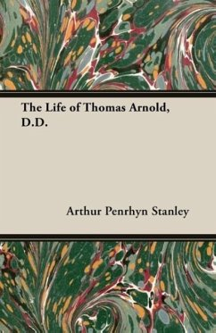 The Life of Thomas Arnold, D.D. - Stanley, Arthur Penrhyn Arthur Penrhyn Stanley