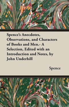 Spence's Anecdotes, Observations, and Characters of Books and Men.- A Selection, Edited with an Introduction and Notes, by John Underhill - Spence